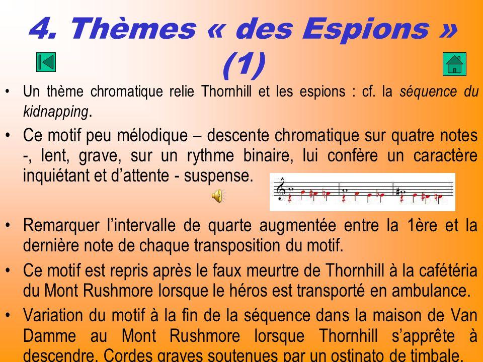 4. Thèmes « des Espions » (1) Un thème chromatique relie Thornhill et les espions : cf. la séquence du kidnapping. Ce motif peu mélodique – descente c