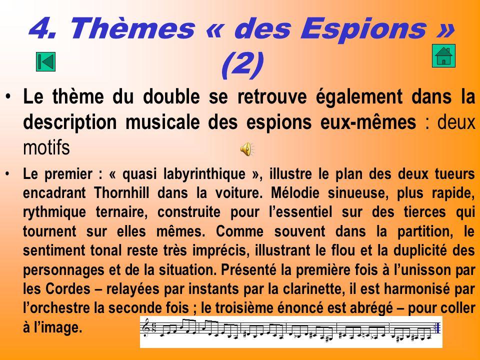 4. Thèmes « des Espions » (2) Le thème du double se retrouve également dans la description musicale des espions eux-mêmes : deux motifs Le premier : «