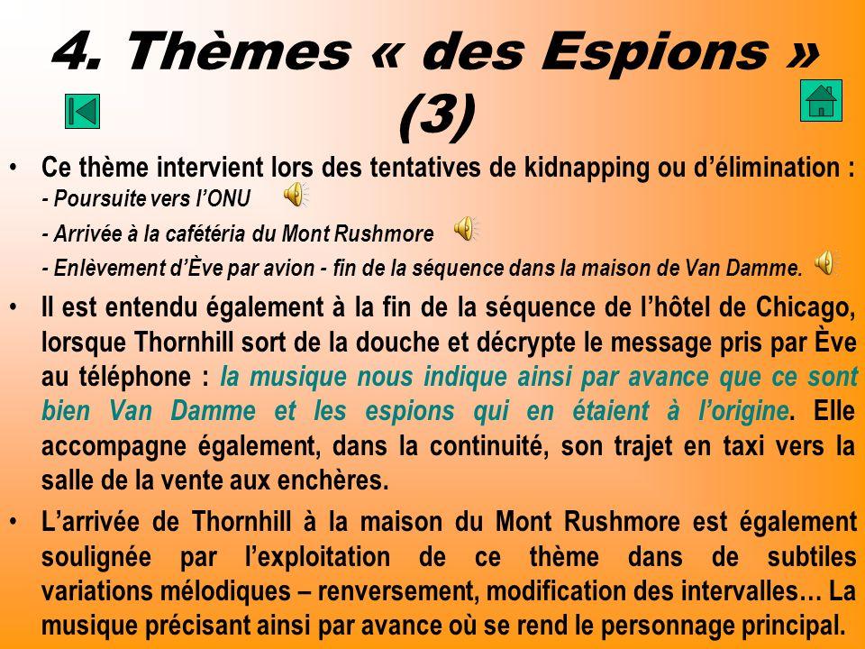 4. Thèmes « des Espions » (3) Ce thème intervient lors des tentatives de kidnapping ou délimination : - Poursuite vers lONU - Arrivée à la cafétéria d