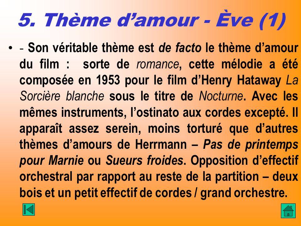 5. Thème damour - Ève (1) - Son véritable thème est de facto le thème damour du film : sorte de romance, cette mélodie a été composée en 1953 pour le