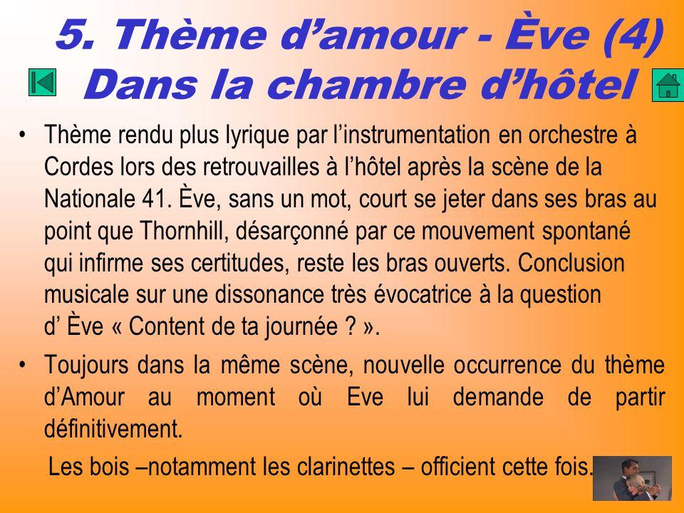 5. Thème damour - Ève (4) Dans la chambre dhôtel Thème rendu plus lyrique par linstrumentation en orchestre à Cordes lors des retrouvailles à lhôtel a
