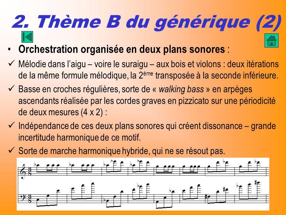 2. Thème B du générique (2) Orchestration organisée en deux plans sonores : Mélodie dans laigu – voire le suraigu – aux bois et violons : deux itérati