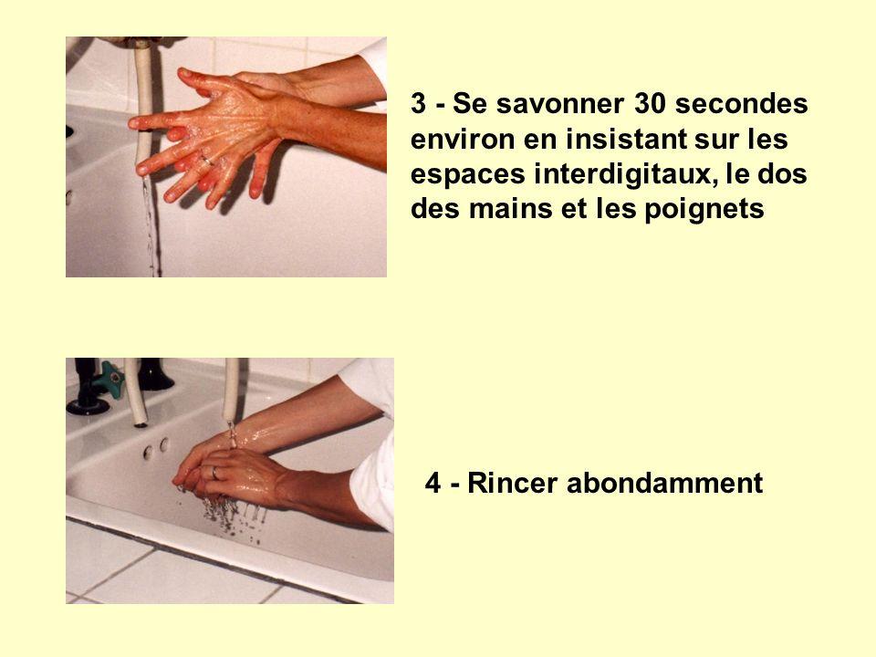3 - Se savonner 30 secondes environ en insistant sur les espaces interdigitaux, le dos des mains et les poignets 4 - Rincer abondamment