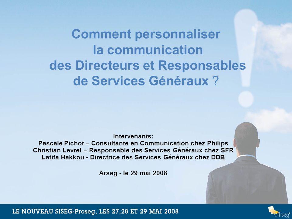 Comment personnaliser la communication des Directeurs et Responsables de Services Généraux ? Intervenants: Pascale Pichot – Consultante en Communicati