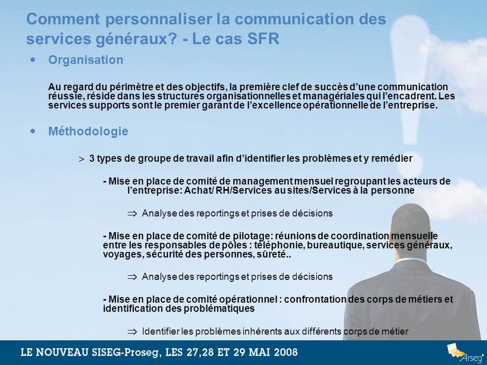 Comment personnaliser la communication des services généraux? - Le cas SFR Organisation Au regard du périmètre et des objectifs, la première clef de s