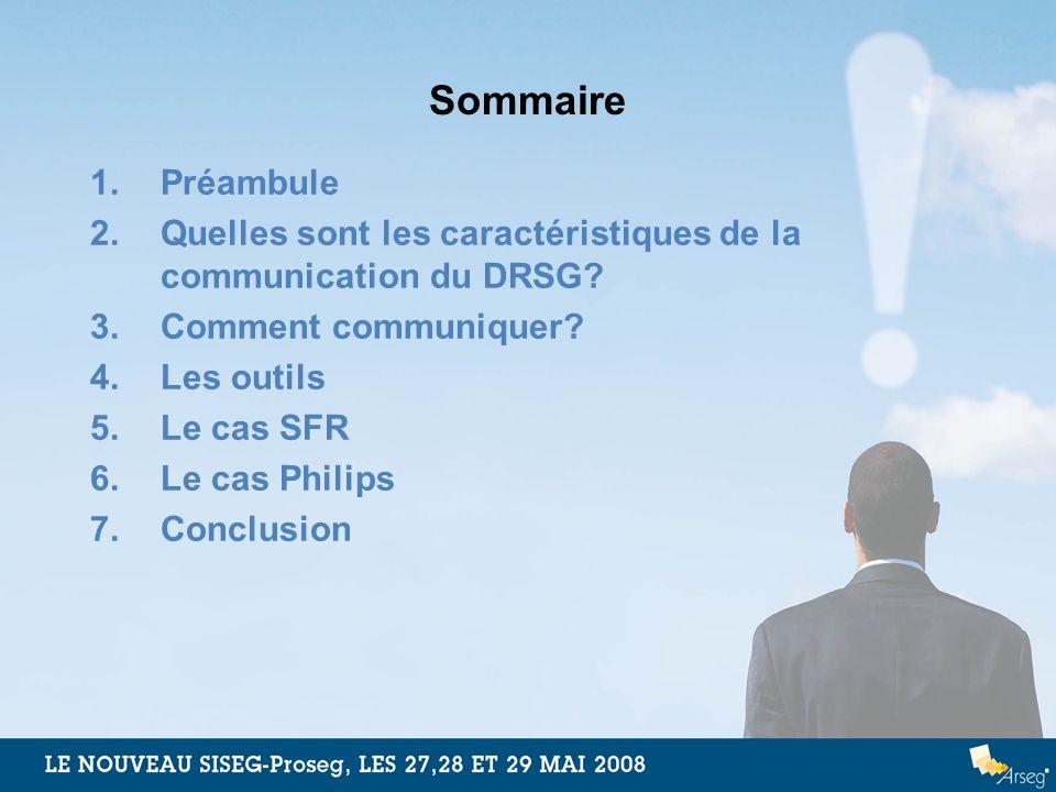 Sommaire 1.Préambule 2.Quelles sont les caractéristiques de la communication du DRSG? 3.Comment communiquer? 4.Les outils 5.Le cas SFR 6.Le cas Philip