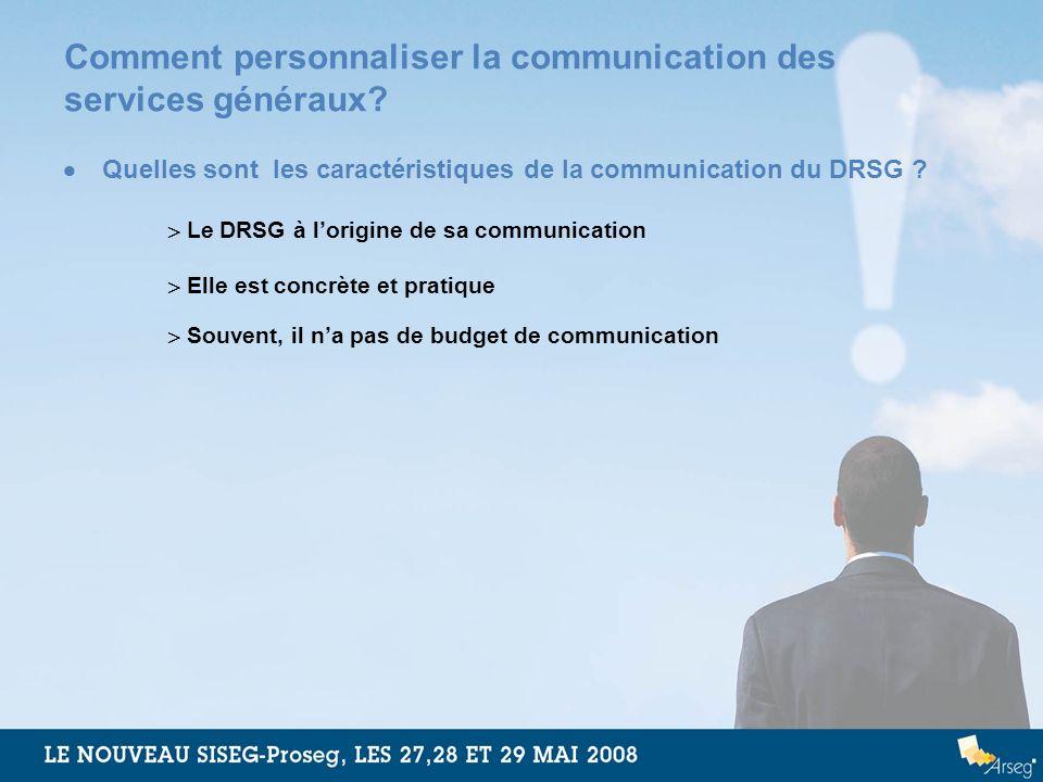Comment personnaliser la communication des services généraux? Quelles sont les caractéristiques de la communication du DRSG ? Le DRSG à lorigine de sa
