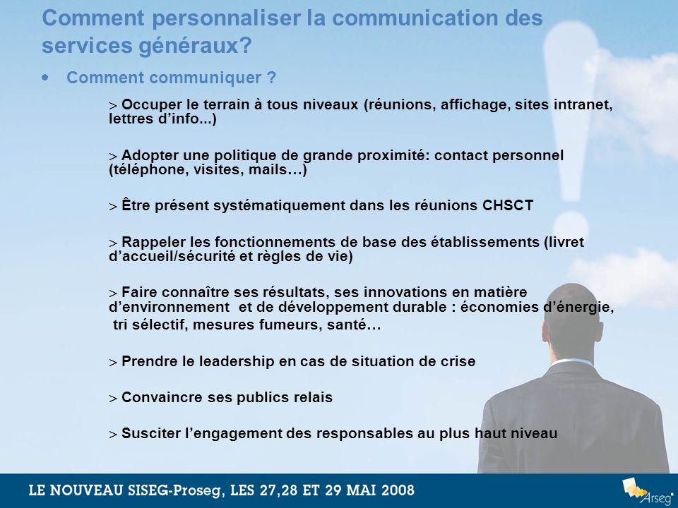 Comment personnaliser la communication des services généraux? Comment communiquer ? Occuper le terrain à tous niveaux (réunions, affichage, sites intr