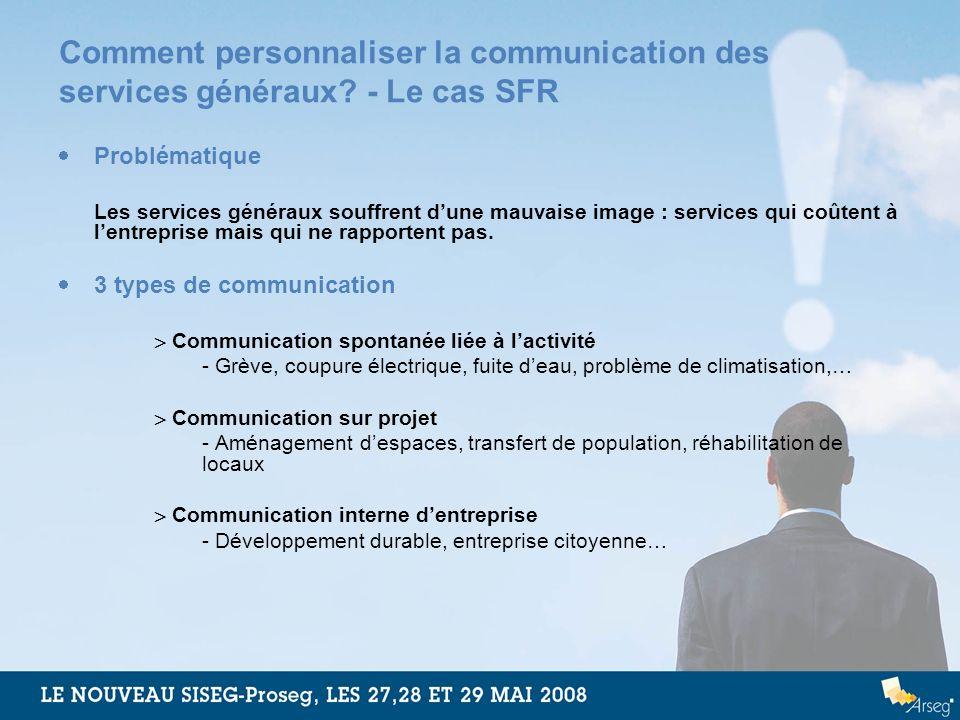 Comment personnaliser la communication des services généraux? - Le cas SFR Problématique Les services généraux souffrent dune mauvaise image : service
