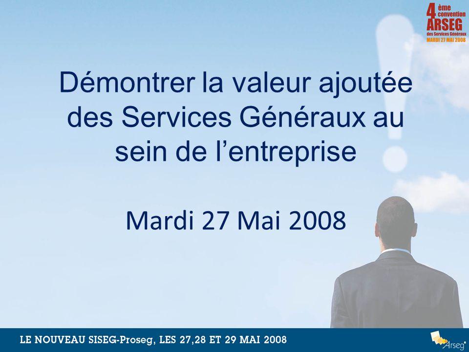 Démontrer la valeur ajoutée des Services Généraux au sein de lentreprise Mardi 27 Mai 2008