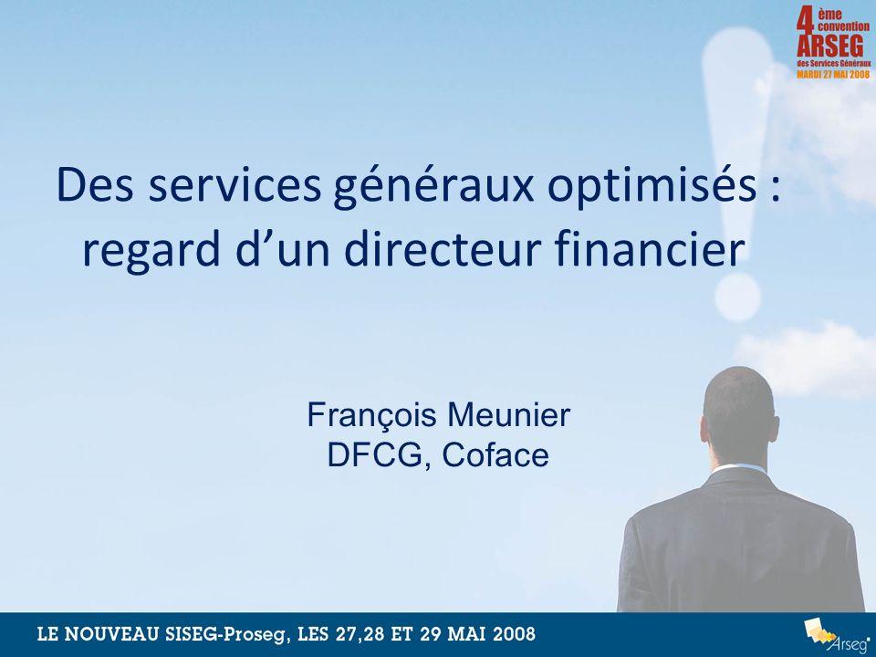 Des services généraux optimisés : regard dun directeur financier François Meunier DFCG, Coface
