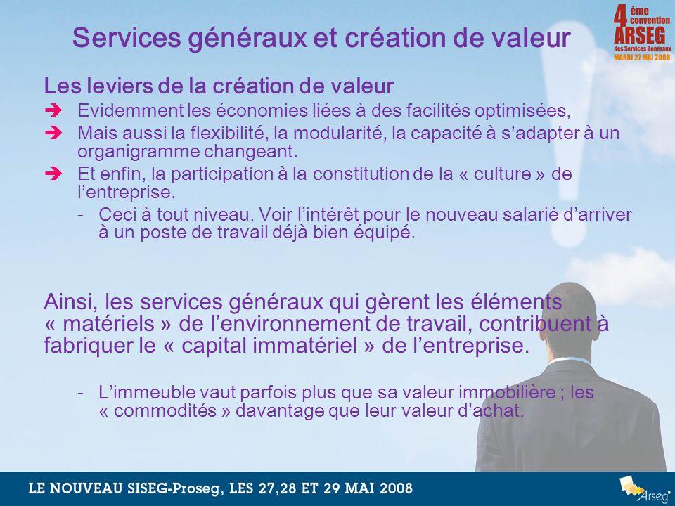 Services généraux et création de valeur Les leviers de la création de valeur Evidemment les économies liées à des facilités optimisées, Mais aussi la
