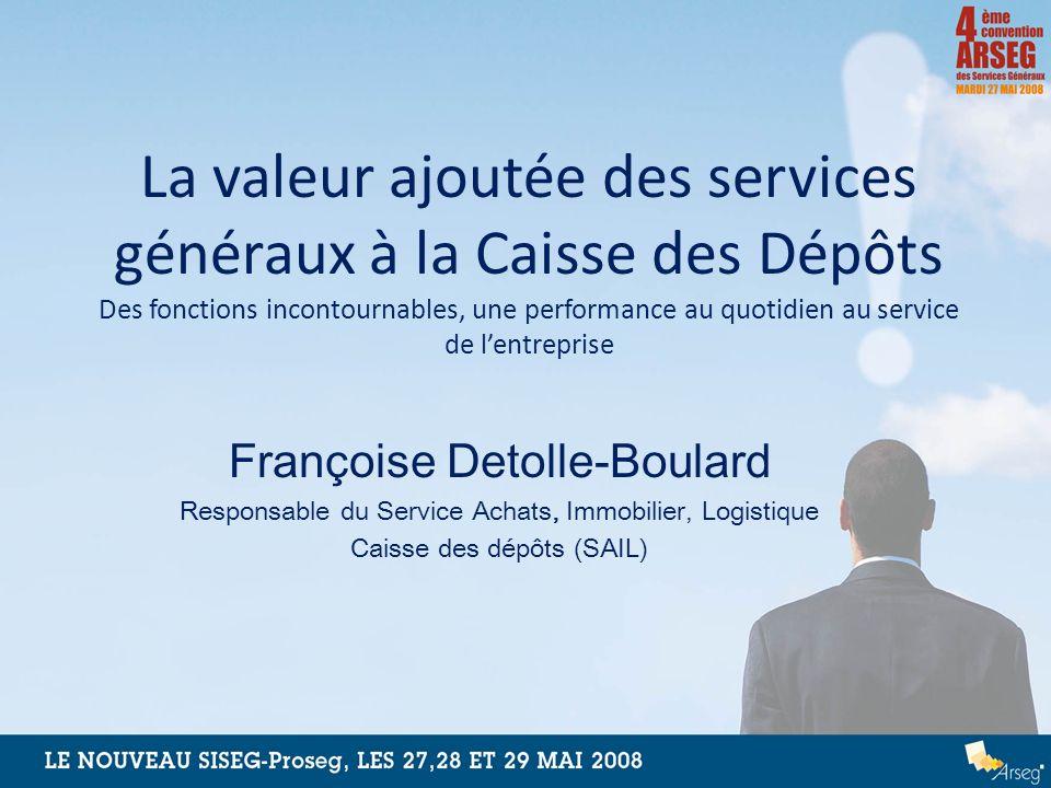 La valeur ajoutée des services généraux à la Caisse des Dépôts Des fonctions incontournables, une performance au quotidien au service de lentreprise F