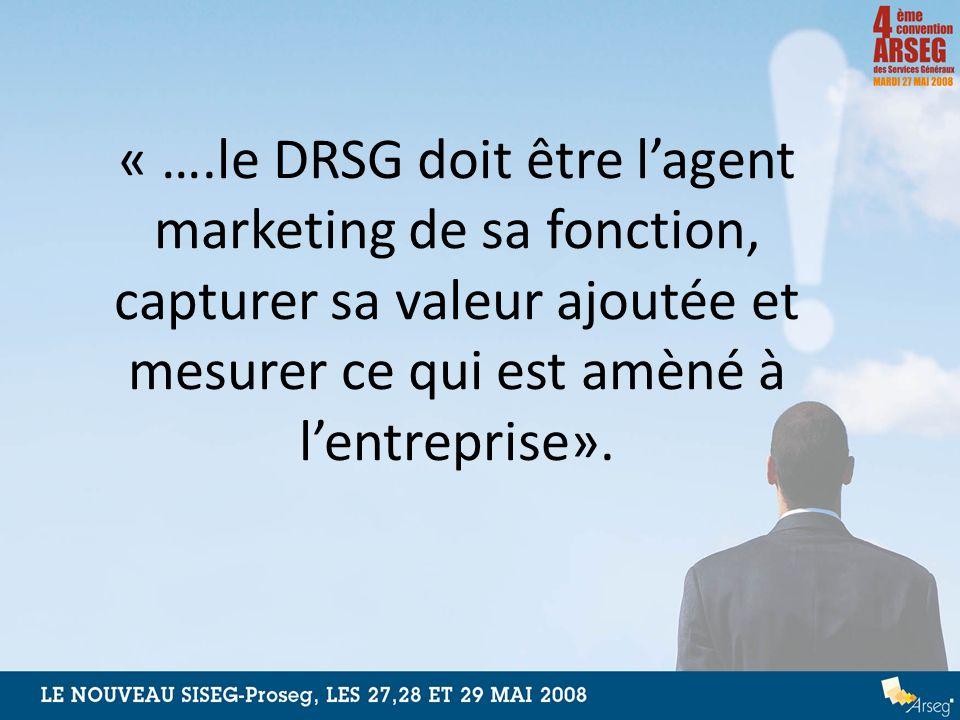 « ….le DRSG doit être lagent marketing de sa fonction, capturer sa valeur ajoutée et mesurer ce qui est amèné à lentreprise».
