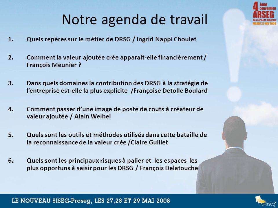 Notre agenda de travail 1.Quels repères sur le métier de DRSG / Ingrid Nappi Choulet 2.Comment la valeur ajoutée crée apparait-elle financièrement / F
