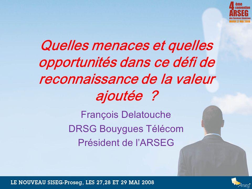 Quelles menaces et quelles opportunités dans ce défi de reconnaissance de la valeur ajoutée ? François Delatouche DRSG Bouygues Télécom Président de l