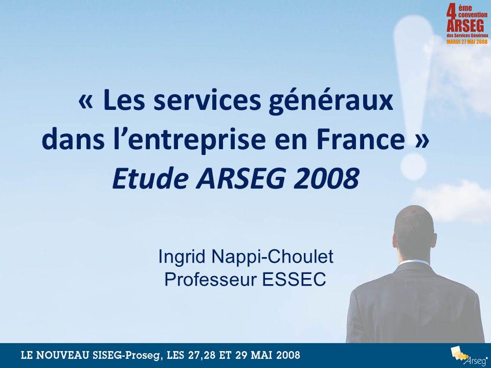« Les services généraux dans lentreprise en France » Etude ARSEG 2008 Ingrid Nappi-Choulet Professeur ESSEC