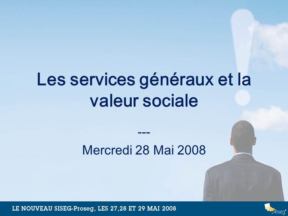 Les services généraux et la valeur sociale --- Mercredi 28 Mai 2008