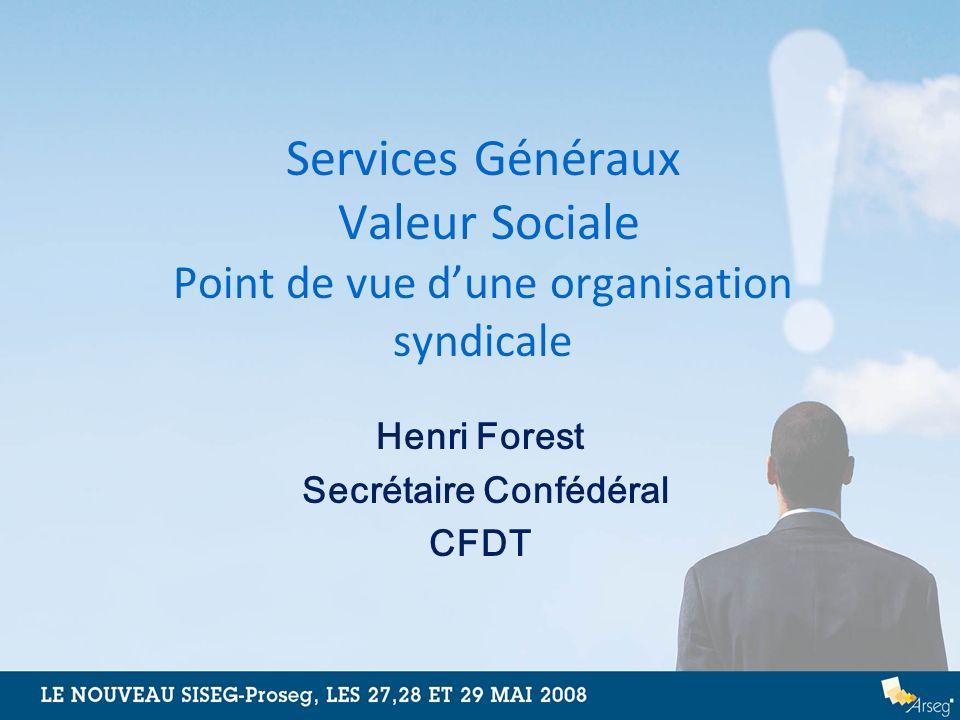 Henri Forest Secrétaire Confédéral CFDT Services Généraux Valeur Sociale Point de vue dune organisation syndicale