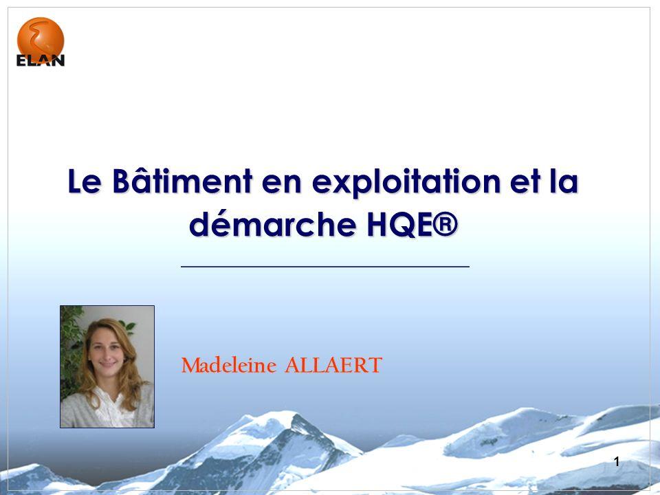 1 Madeleine ALLAERT Le Bâtiment en exploitation et la démarche HQE®