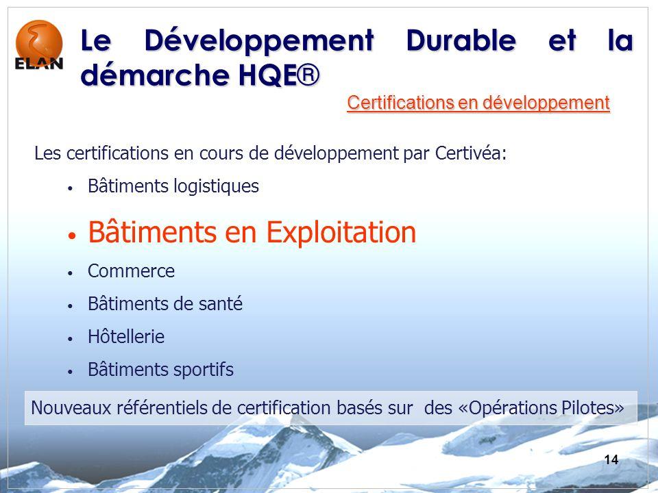 14 Les certifications en cours de développement par Certivéa: Bâtiments logistiques Bâtiments en Exploitation Commerce Bâtiments de santé Hôtellerie B
