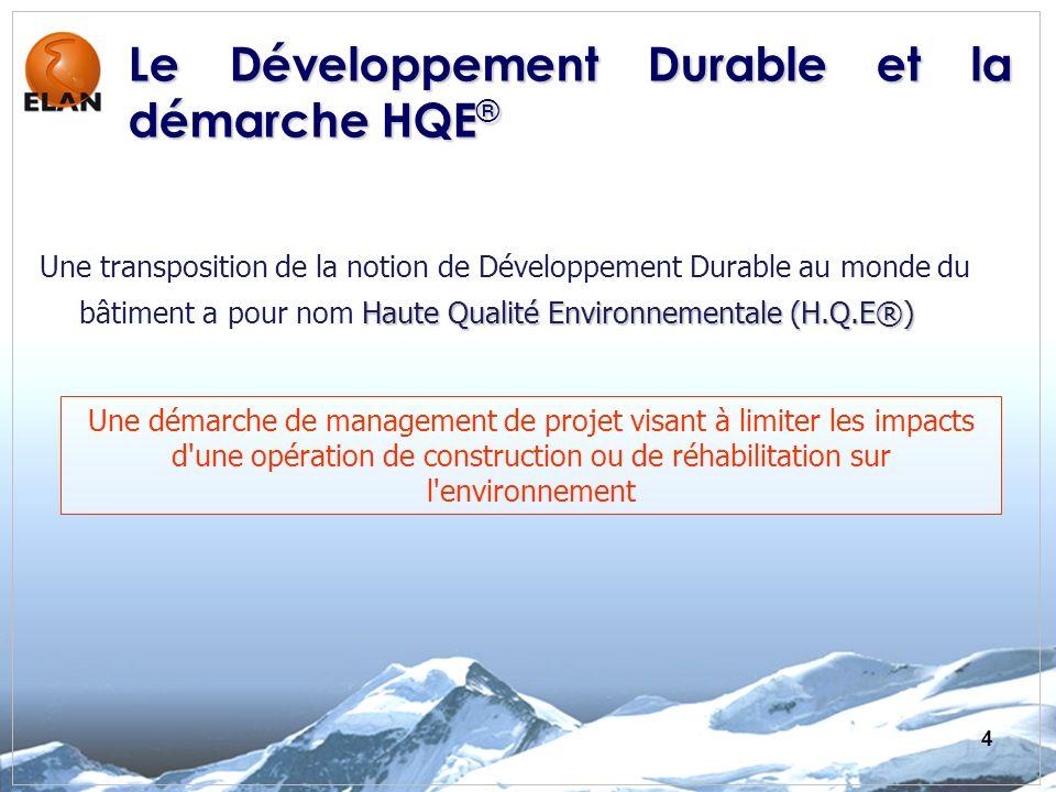4 Haute Qualité Environnementale (H.Q.E®) Une transposition de la notion de Développement Durable au monde du bâtiment a pour nom Haute Qualité Environnementale (H.Q.E®) Le Développement Durable et la démarche HQE ® Une démarche de management de projet visant à limiter les impacts d une opération de construction ou de réhabilitation sur l environnement