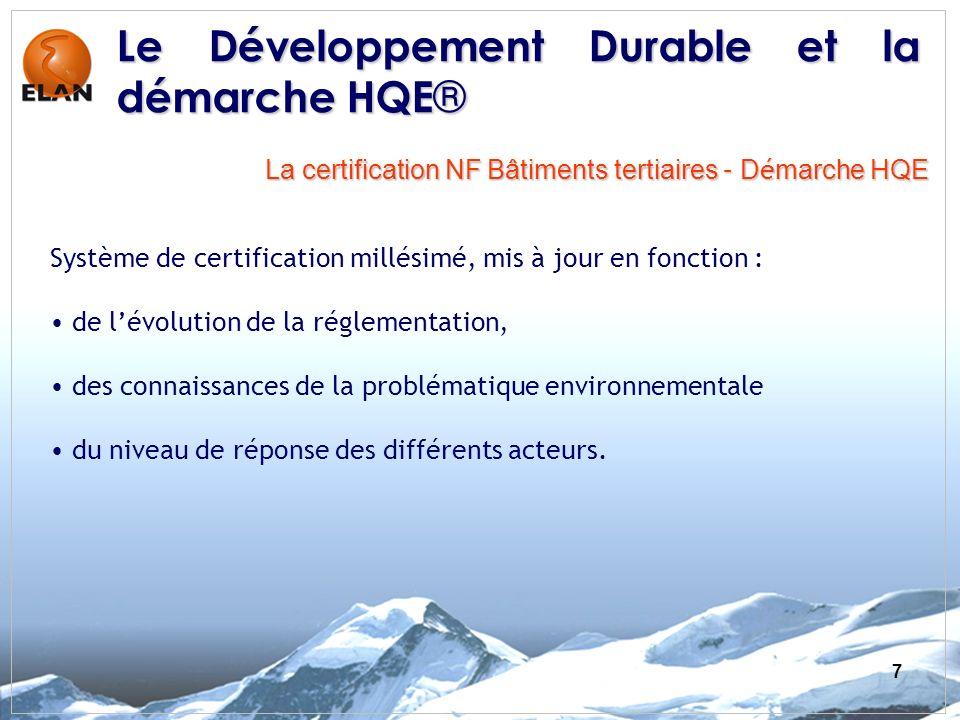 7 Système de certification millésimé, mis à jour en fonction : de lévolution de la réglementation, des connaissances de la problématique environnementale du niveau de réponse des différents acteurs.