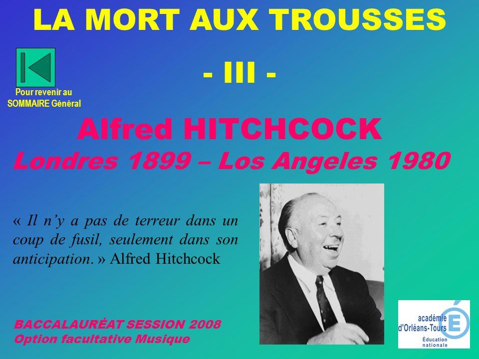 Alfred HITCHCOCK Londres 1899 – Los Angeles 1980 « Il ny a pas de terreur dans un coup de fusil, seulement dans son anticipation.
