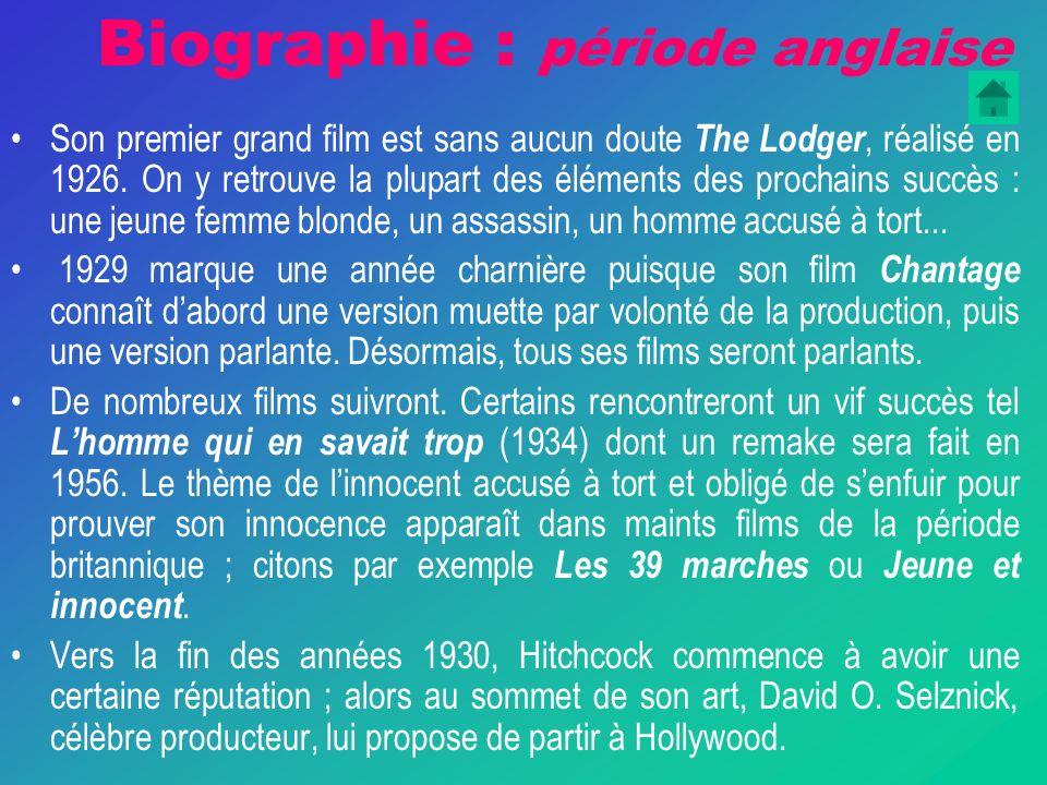 Biographie : période anglaise Son premier grand film est sans aucun doute The Lodger, réalisé en 1926.