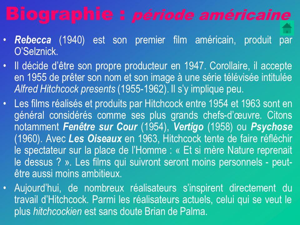 Biographie : période américaine Rebecca (1940) est son premier film américain, produit par OSelznick.