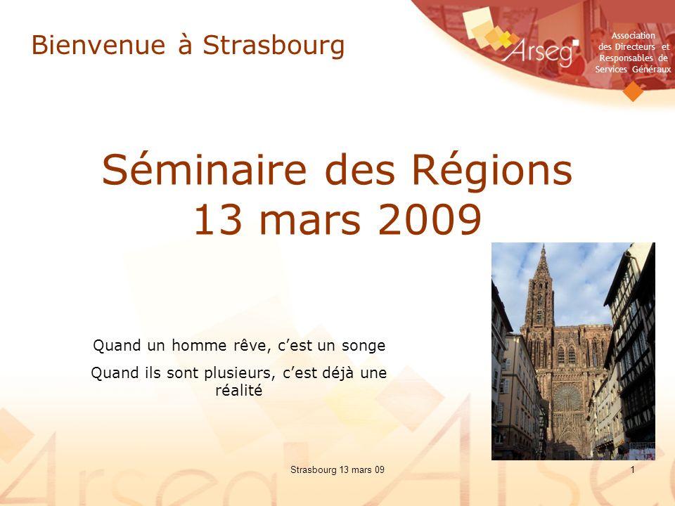Association des Directeurs et Responsables de Services Généraux Strasbourg 13 mars 091 Séminaire des Régions 13 mars 2009 Bienvenue à Strasbourg Quand un homme rêve, cest un songe Quand ils sont plusieurs, cest déjà une réalité
