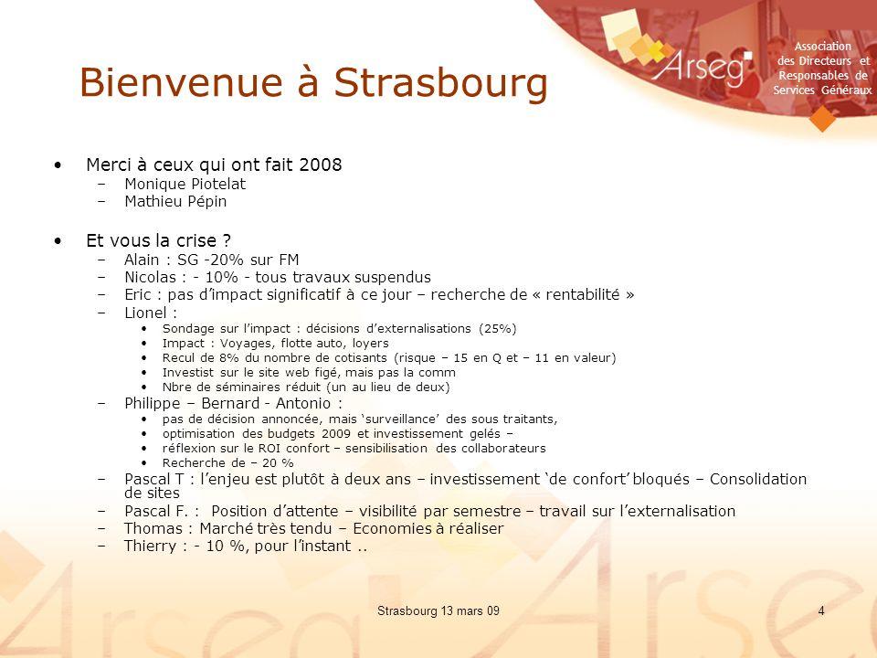 Association des Directeurs et Responsables de Services Généraux Strasbourg 13 mars 094 Bienvenue à Strasbourg Merci à ceux qui ont fait 2008 –Monique Piotelat –Mathieu Pépin Et vous la crise .