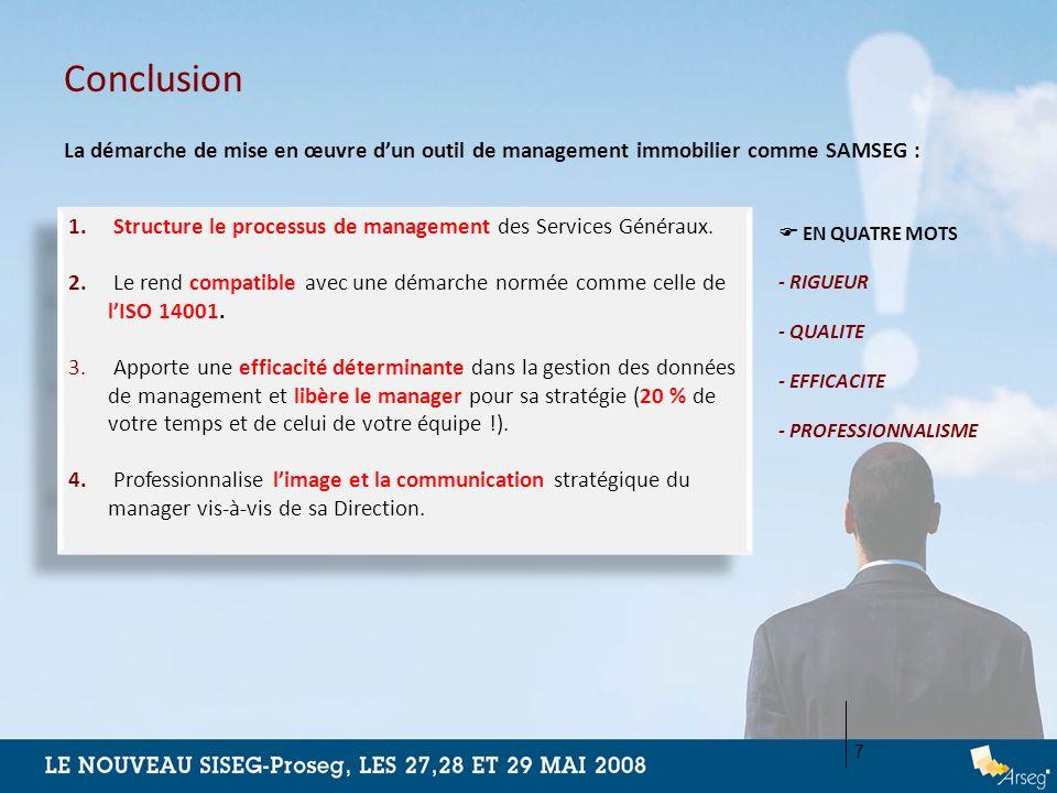 Conclusion 7 La démarche de mise en œuvre dun outil de management immobilier comme SAMSEG : 1. Structure le processus de management des Services Génér