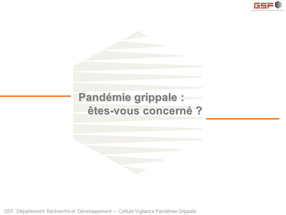GSF Département Recherche et Développement – Cellule Vigilance Pandémie Grippale Pandémie grippale : êtes-vous concerné ?