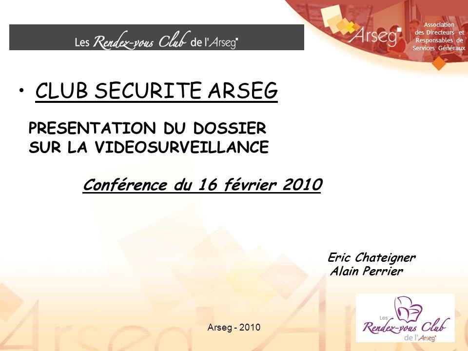 Association des Directeurs et Responsables de Services Généraux Arseg - 20101 CLUB SECURITE ARSEG PRESENTATION DU DOSSIER SUR LA VIDEOSURVEILLANCE Con