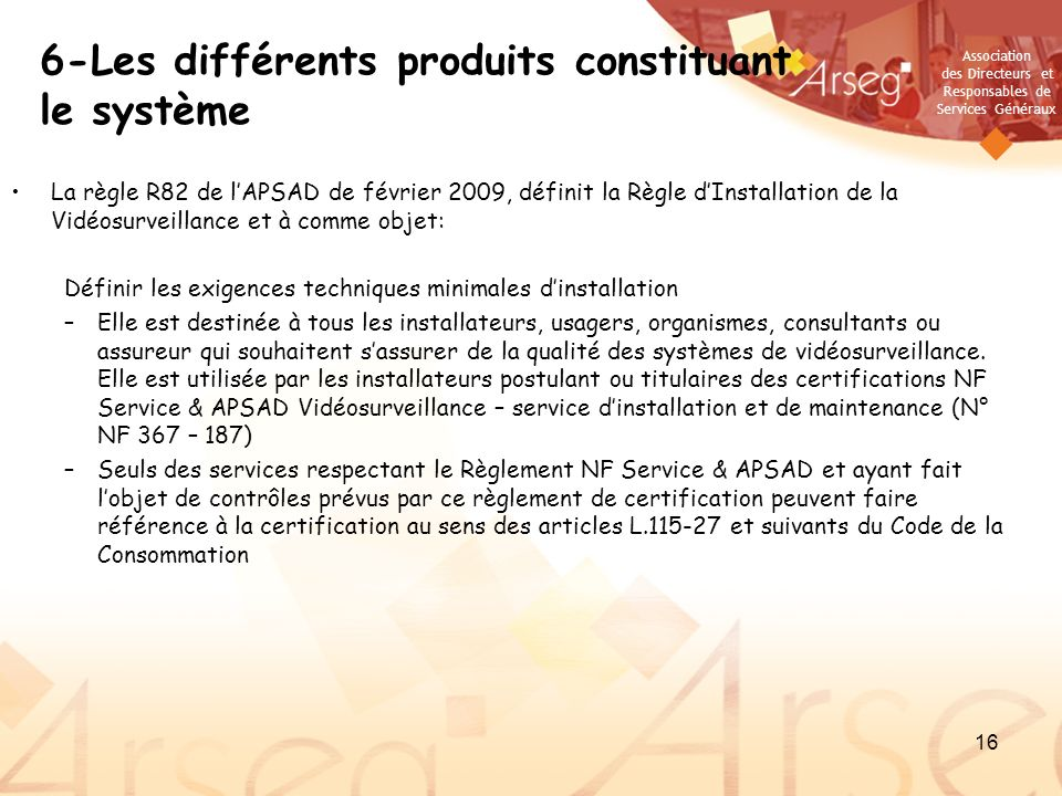 Association des Directeurs et Responsables de Services Généraux 16 6-Les différents produits constituant le système La règle R82 de lAPSAD de février
