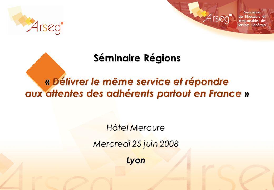 Association des Directeurs et Responsables de Services Généraux Hôtel Mercure Mercredi 25 juin 2008 Lyon Séminaire Régions « Délivrer le même service