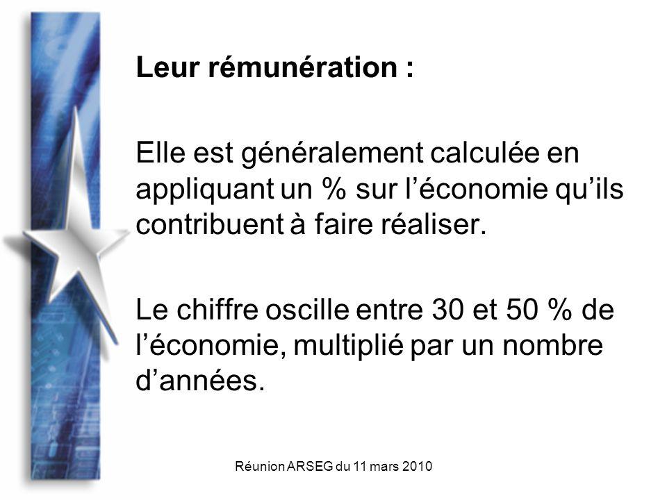 Réunion ARSEG du 11 mars 2010 Leur rémunération : Elle est généralement calculée en appliquant un % sur léconomie quils contribuent à faire réaliser.