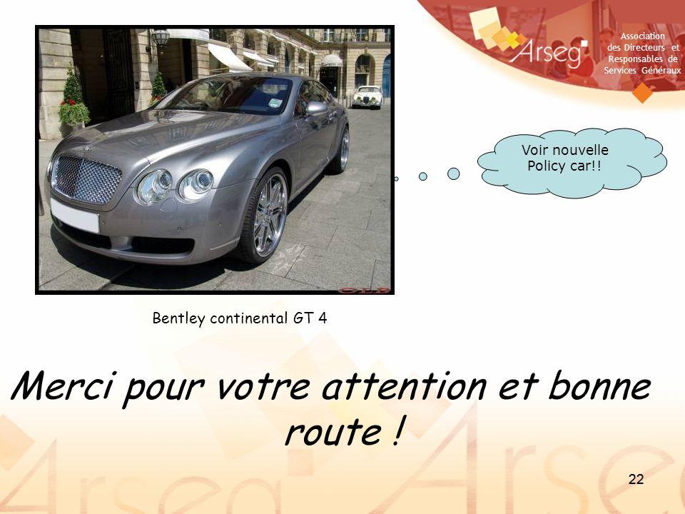 Association des Directeurs et Responsables de Services Généraux 22 Merci pour votre attention et bonne route ! Bentley continental GT 4 Voir nouvelle
