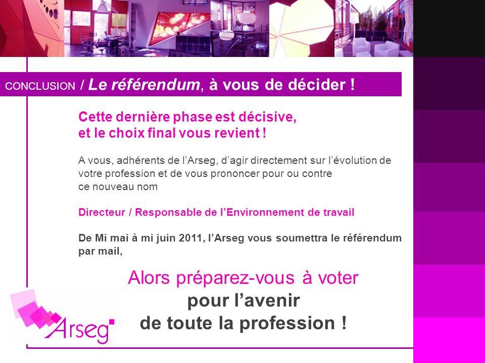CONCLUSION / Le référendum, à vous de décider ! Cette dernière phase est décisive, et le choix final vous revient ! A vous, adhérents de lArseg, dagir