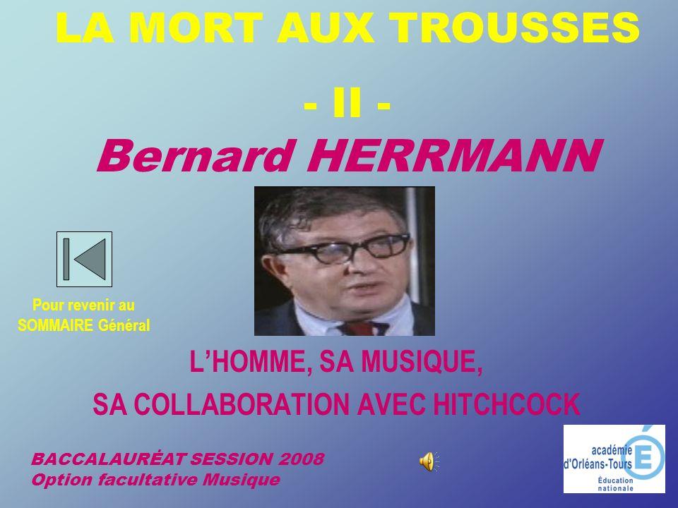 Bernard HERRMANN LHOMME, SA MUSIQUE, SA COLLABORATION AVEC HITCHCOCK BACCALAURĖAT SESSION 2008 Option facultative Musique LA MORT AUX TROUSSES - II -