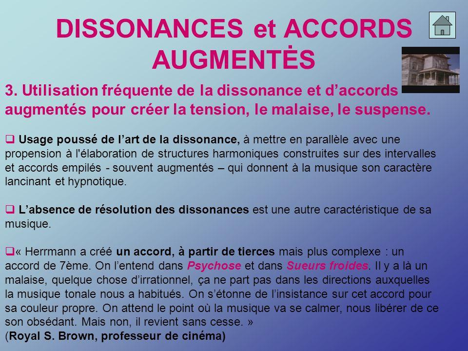 DISSONANCES et ACCORDS AUGMENTĖS 3. Utilisation fréquente de la dissonance et daccords augmentés pour créer la tension, le malaise, le suspense. Usage