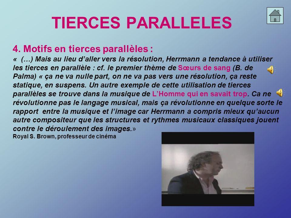 TIERCES PARALLELES 4. Motifs en tierces parallèles : « (…) Mais au lieu daller vers la résolution, Herrmann a tendance à utiliser les tierces en paral