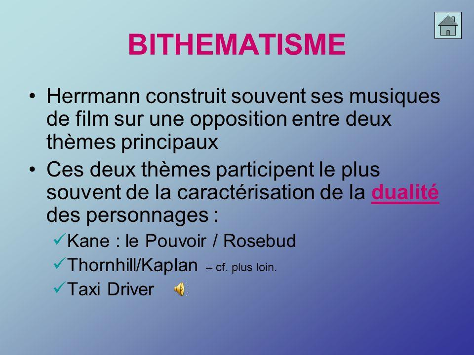 BITHEMATISME Herrmann construit souvent ses musiques de film sur une opposition entre deux thèmes principaux Ces deux thèmes participent le plus souve