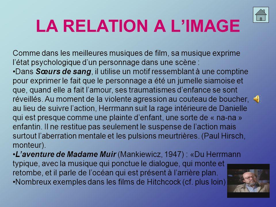 LA RELATION A LIMAGE Comme dans les meilleures musiques de film, sa musique exprime létat psychologique dun personnage dans une scène : Dans Sœurs de