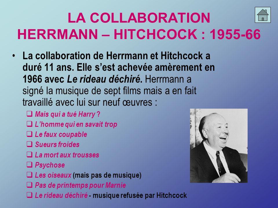 LA COLLABORATION HERRMANN – HITCHCOCK : 1955-66 La collaboration de Herrmann et Hitchcock a duré 11 ans. Elle sest achevée amèrement en 1966 avec Le r