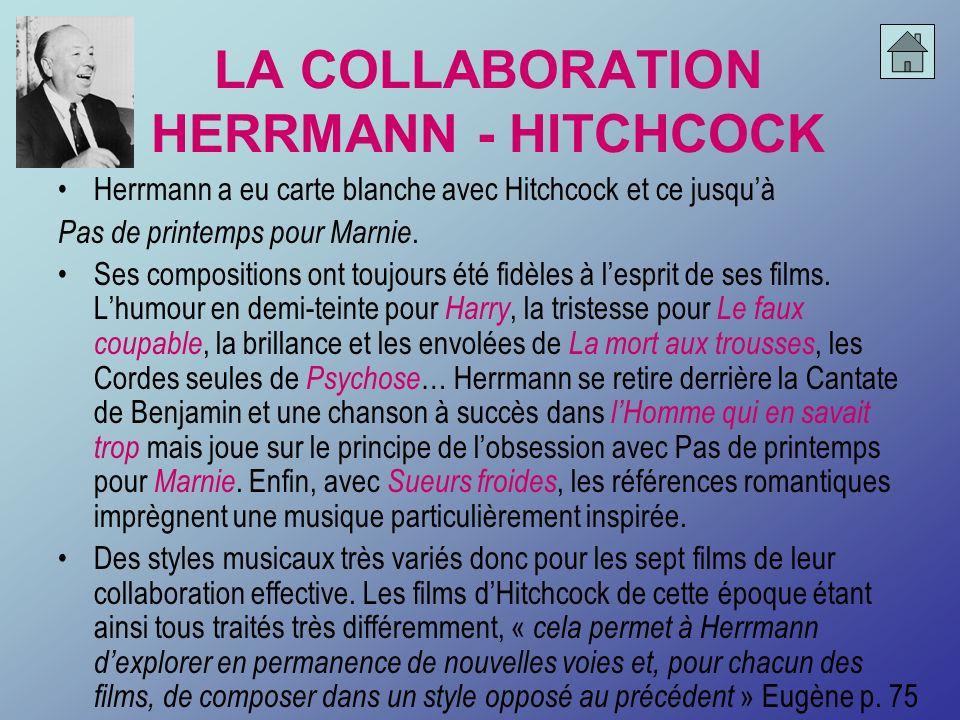 LA COLLABORATION HERRMANN - HITCHCOCK Herrmann a eu carte blanche avec Hitchcock et ce jusquà Pas de printemps pour Marnie. Ses compositions ont toujo