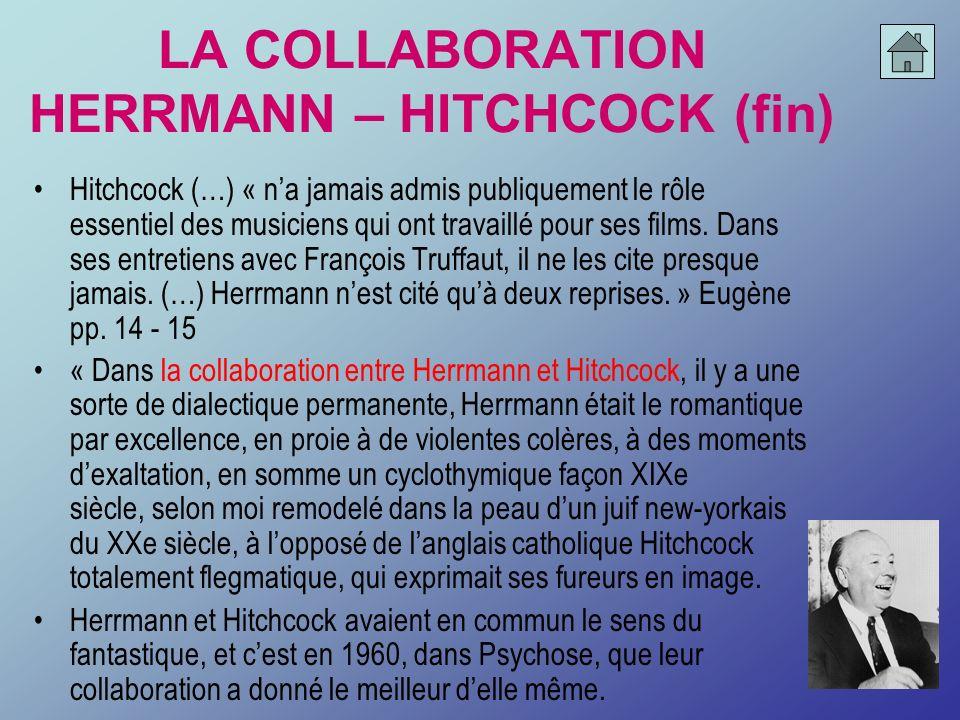 LA COLLABORATION HERRMANN – HITCHCOCK (fin) Hitchcock (…) « na jamais admis publiquement le rôle essentiel des musiciens qui ont travaillé pour ses fi