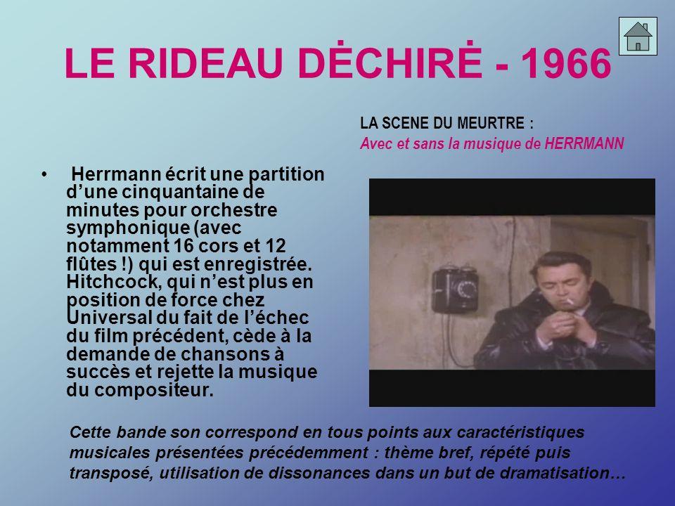 LE RIDEAU DĖCHIRĖ - 1966 Herrmann écrit une partition dune cinquantaine de minutes pour orchestre symphonique (avec notamment 16 cors et 12 flûtes !)