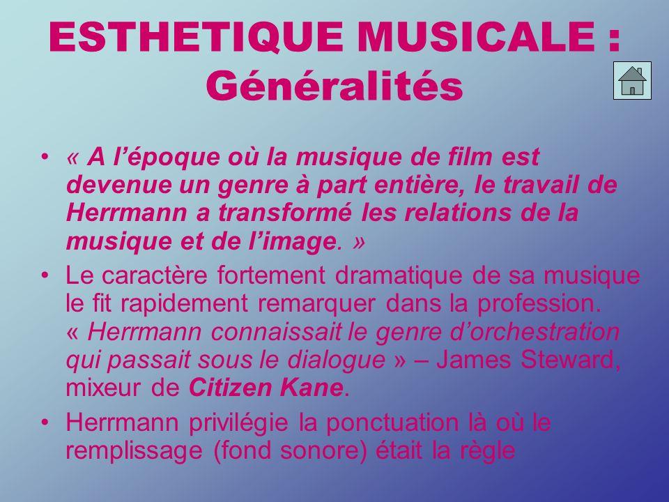 ESTHETIQUE MUSICALE : Généralités « A lépoque où la musique de film est devenue un genre à part entière, le travail de Herrmann a transformé les relat
